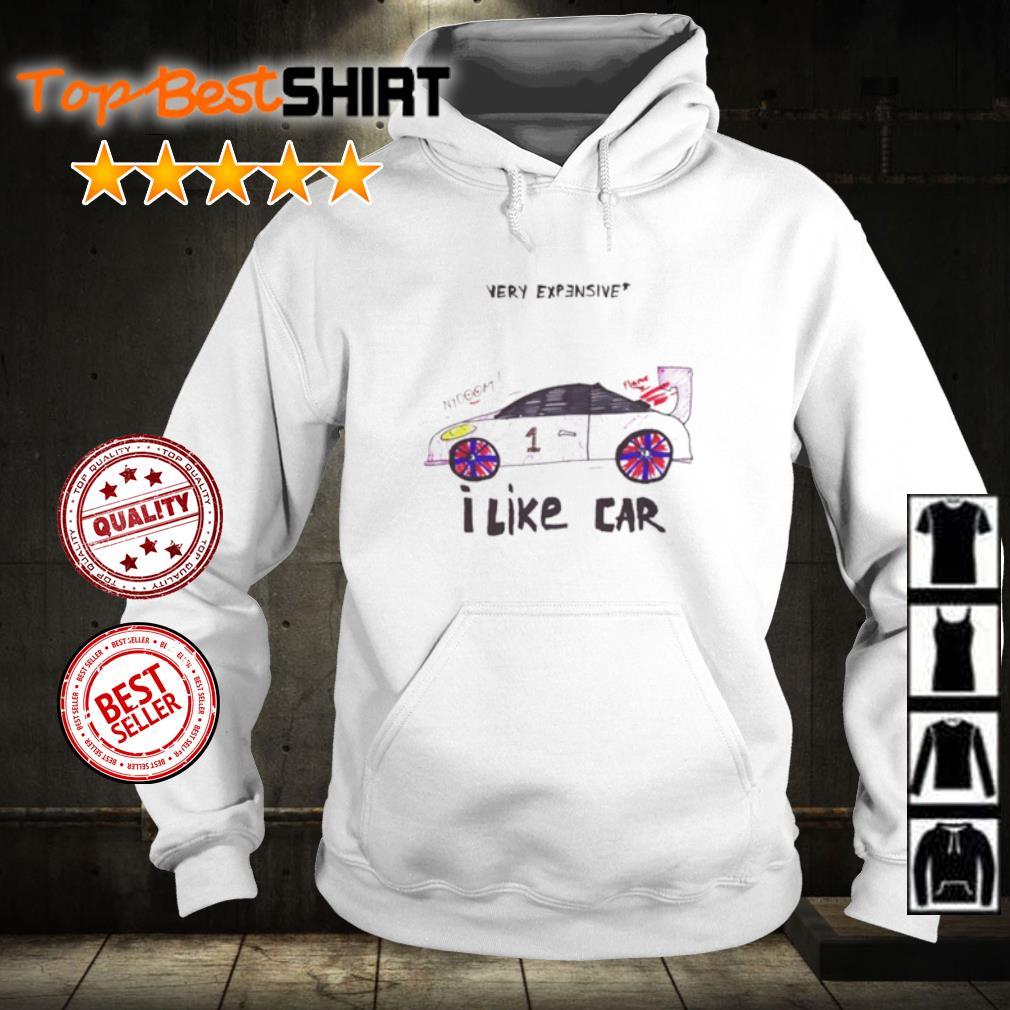 Very Expensive I like car s hoodie