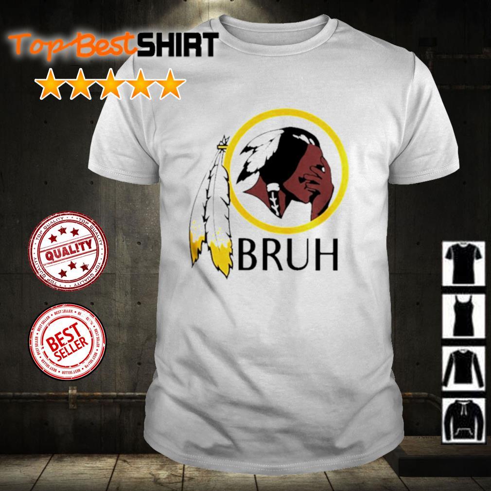 Washington Redskins bruh shirt
