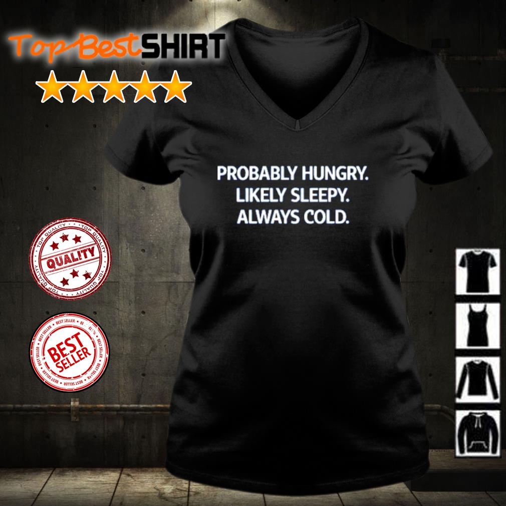 Probably hungry likely sleepy always cold s v-neck-t-shirt