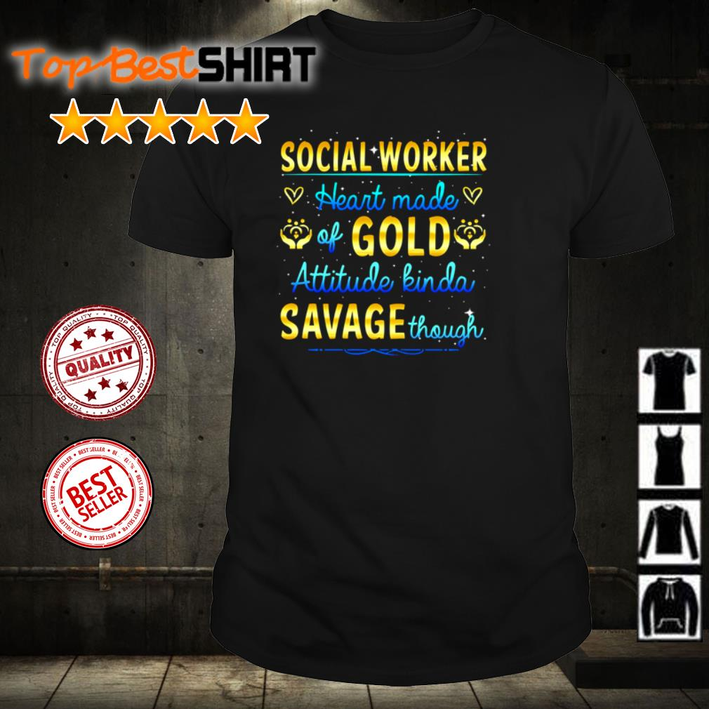 Social worker heart made gold attitude kinda savage shirt