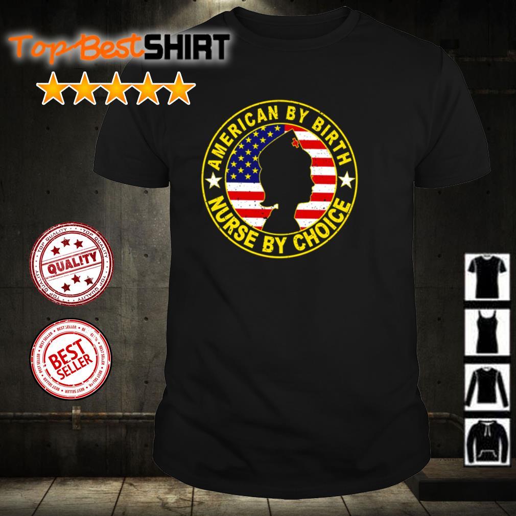 American by birth Nurse by choice shirt