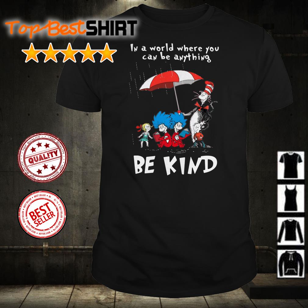 In a world where you can be anything be kind shirt from Nicefrogtees