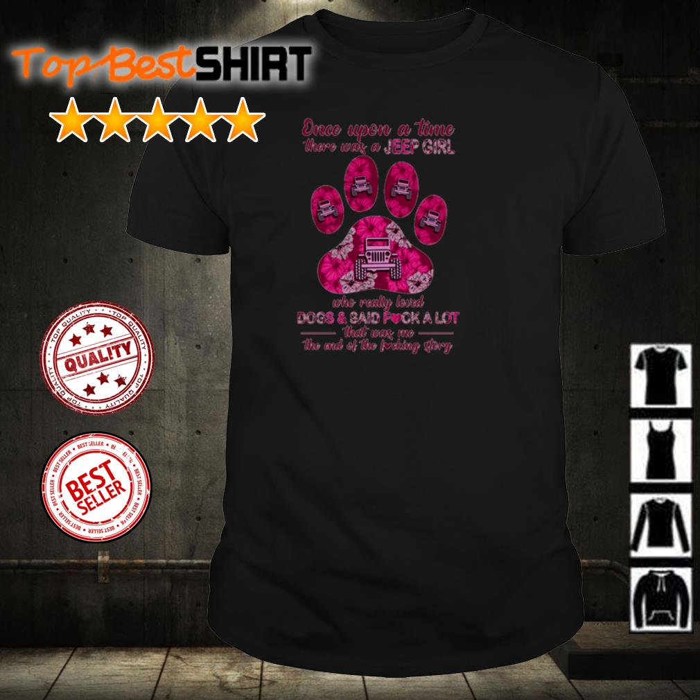Once upon a time there was a Jeep Girl who really loved Dogs and said fuck a lot shirt