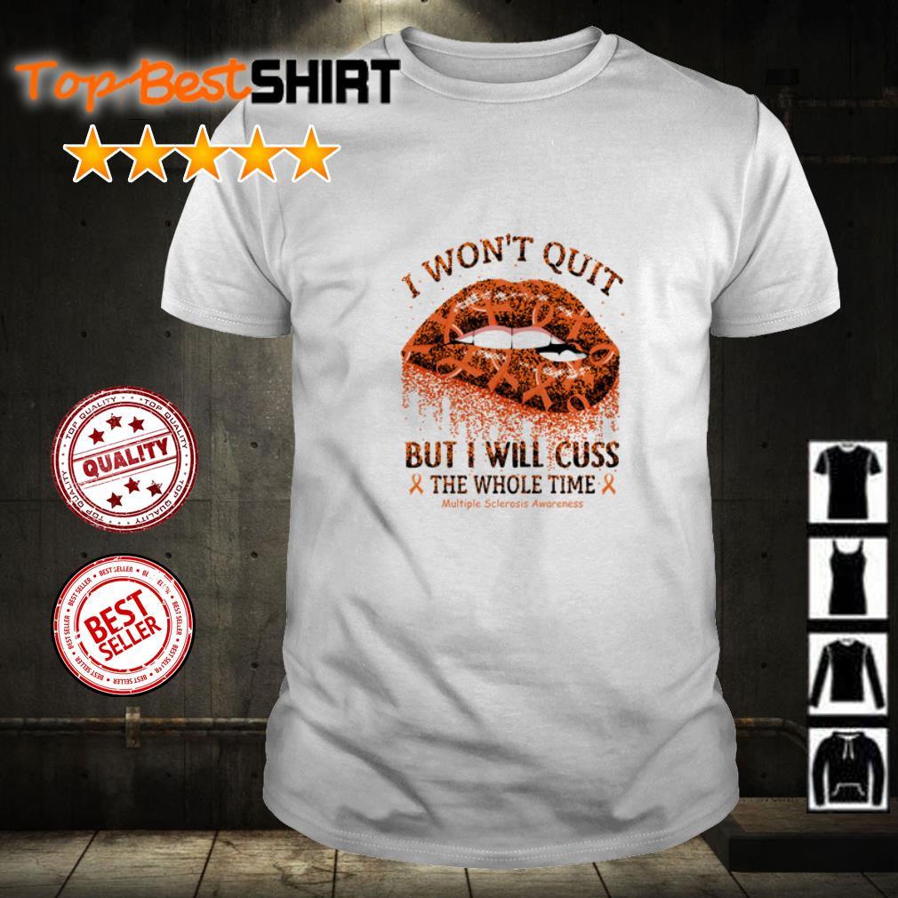 Orange Lips I won't quit but I will cuss the whole time shirt