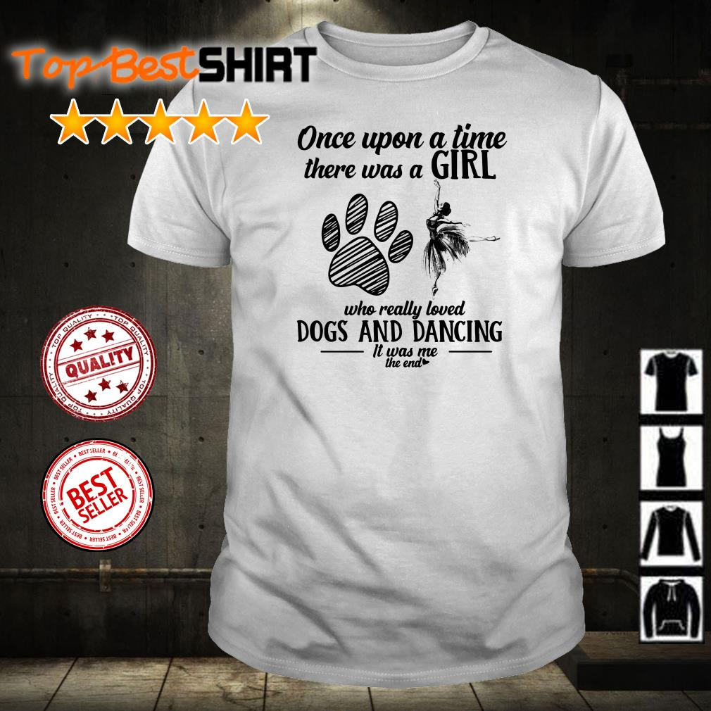 Once upon a time there was a Girl who really loved Dogs and Dancing it was me shirt Nicefrogtees