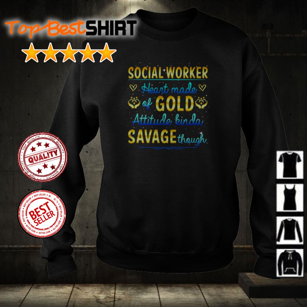 Social worker heart made gold attitude kinda savage shirt