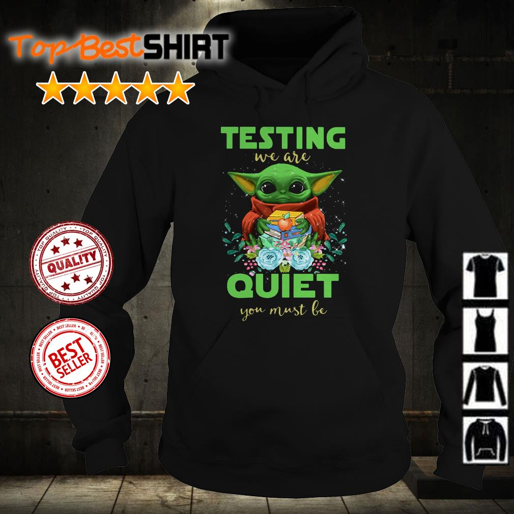Baby Yoda testing we are quiet you must shirt