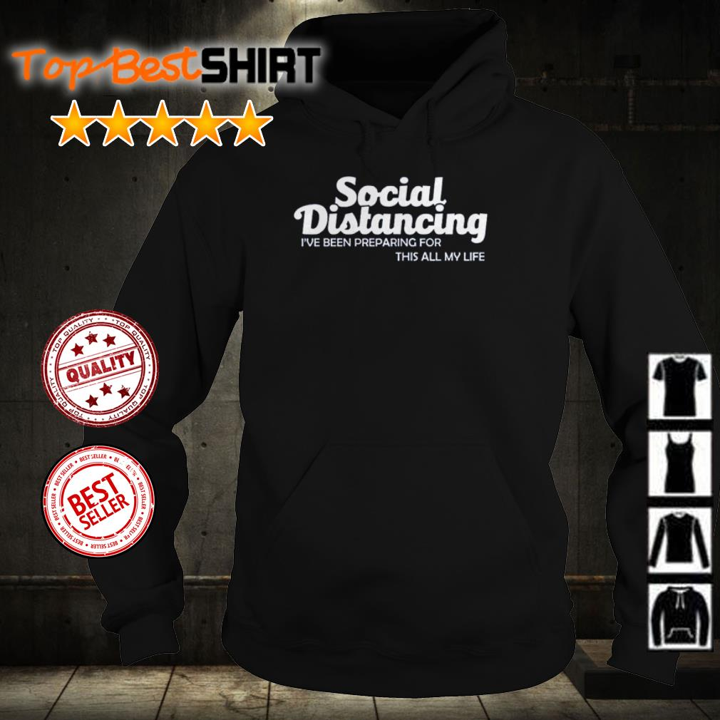 Social Distancing I've been preparing for this all my life shirt