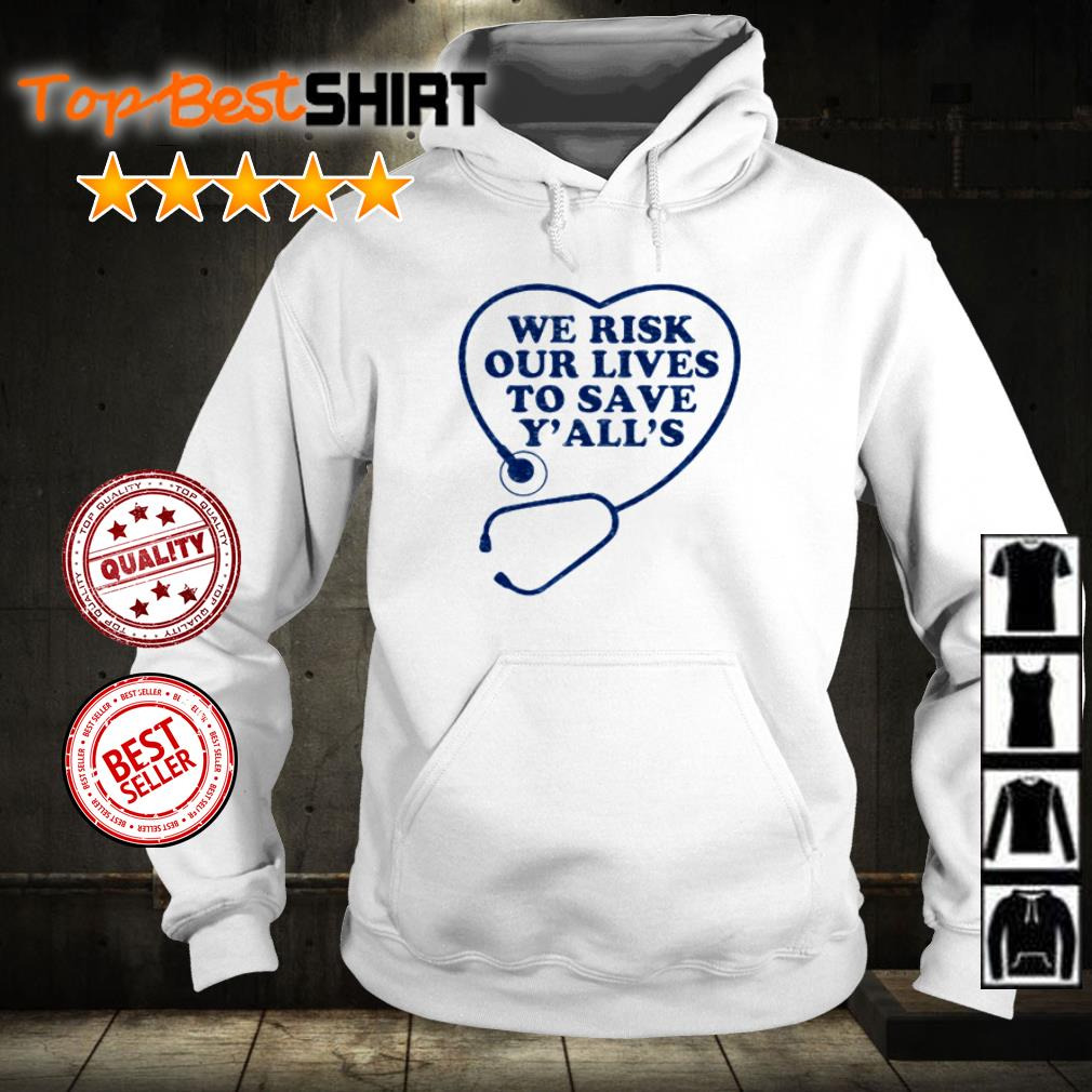 Doctor we risk our lives to save you all's shirt