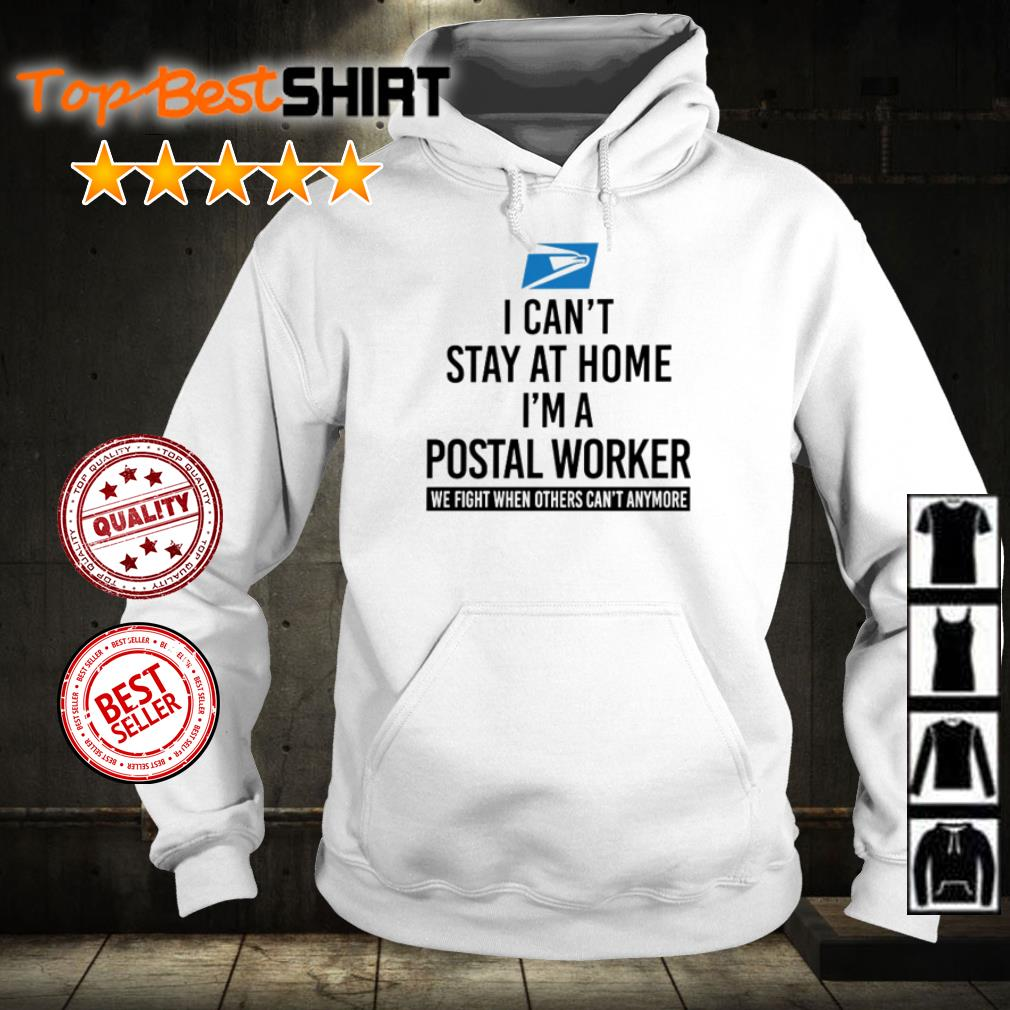 I can't stay at home I'm a Postal Worker we fight shirt