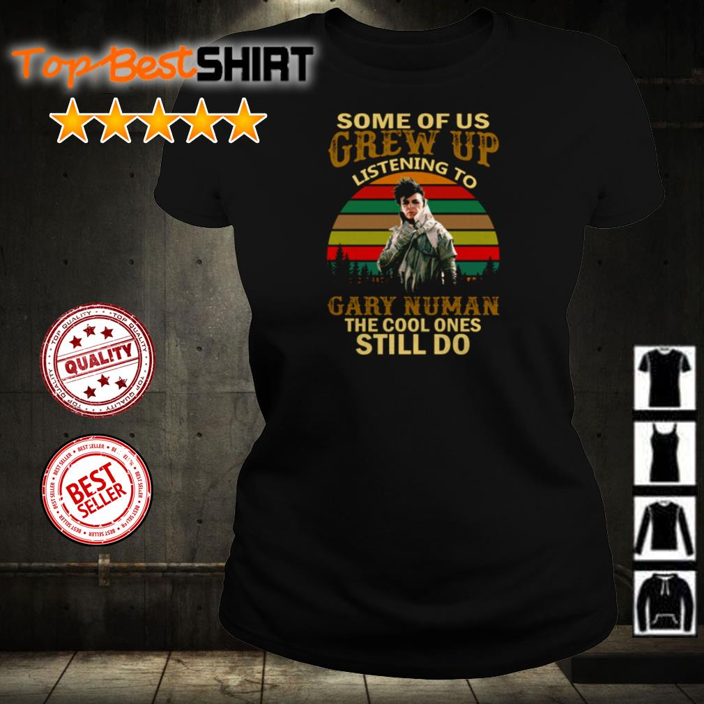 Some of us grew up listening to Gary Numan the cool ones still do shirt