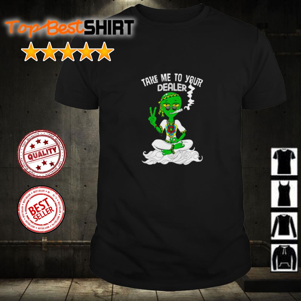 High Alien take me to your dealer shirt