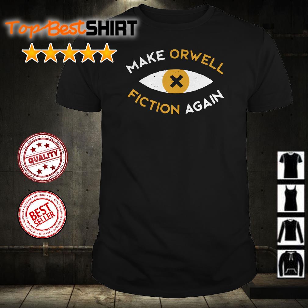 Make Orwell Fiction Again shirt