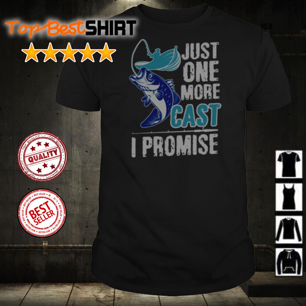 Just one more cast I promise shirt