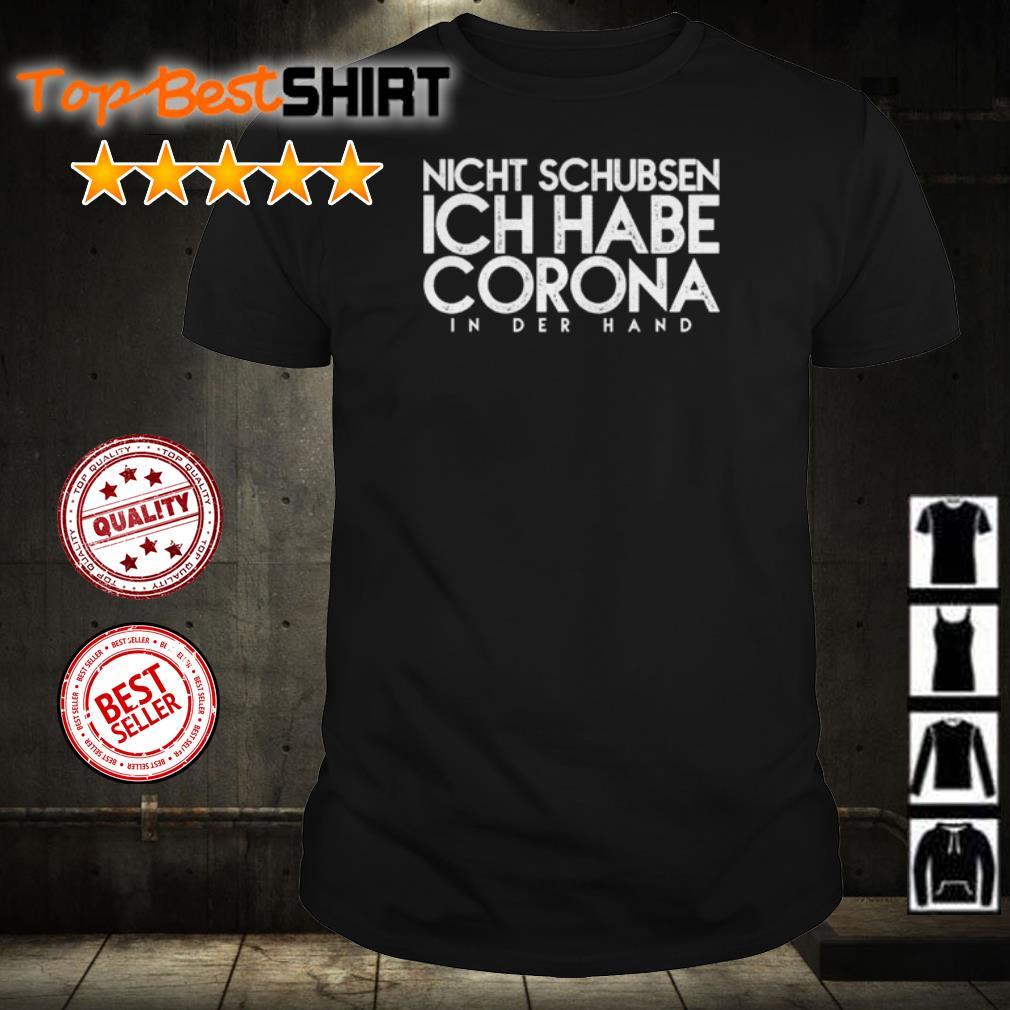 Nicht Schubsen Ich Habe Corona In Der Hand shirt