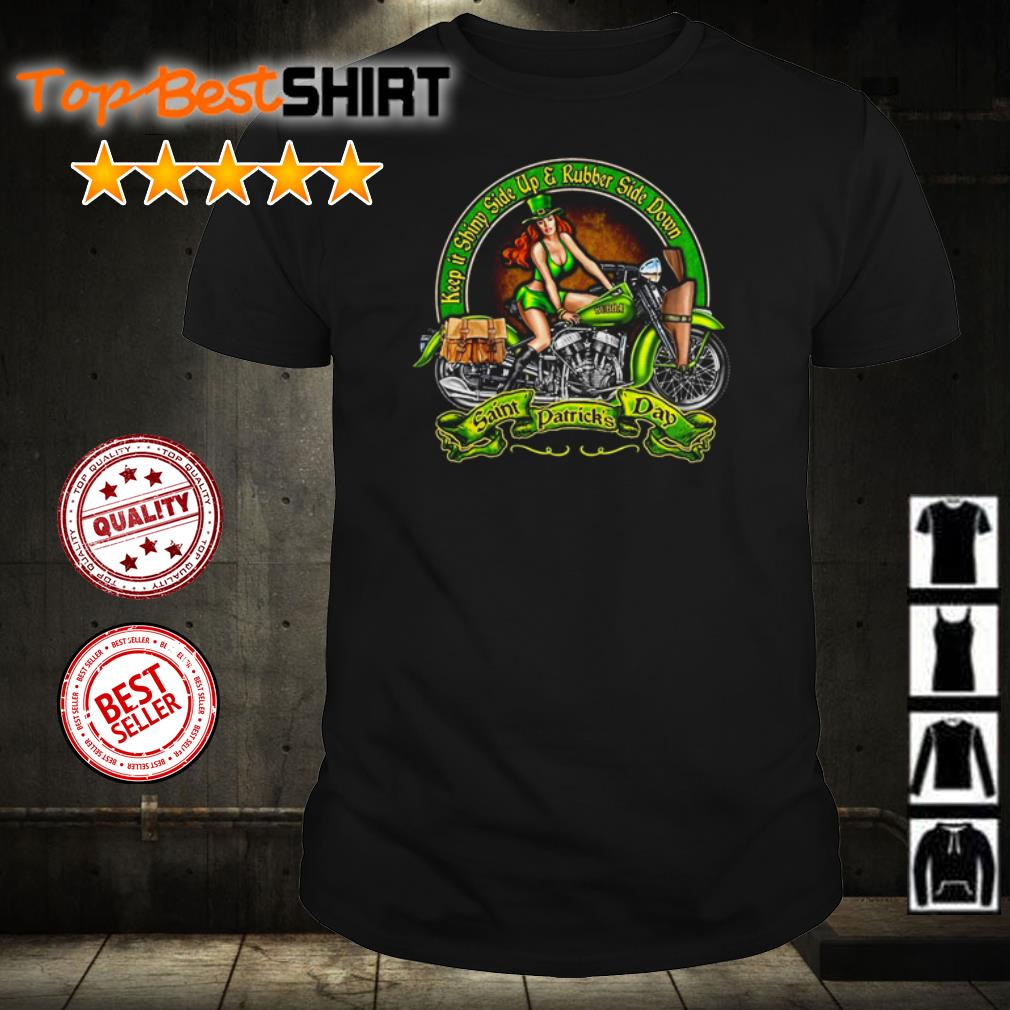 Saint Patrick's Day keep it shiny side up and rubber side down shirt