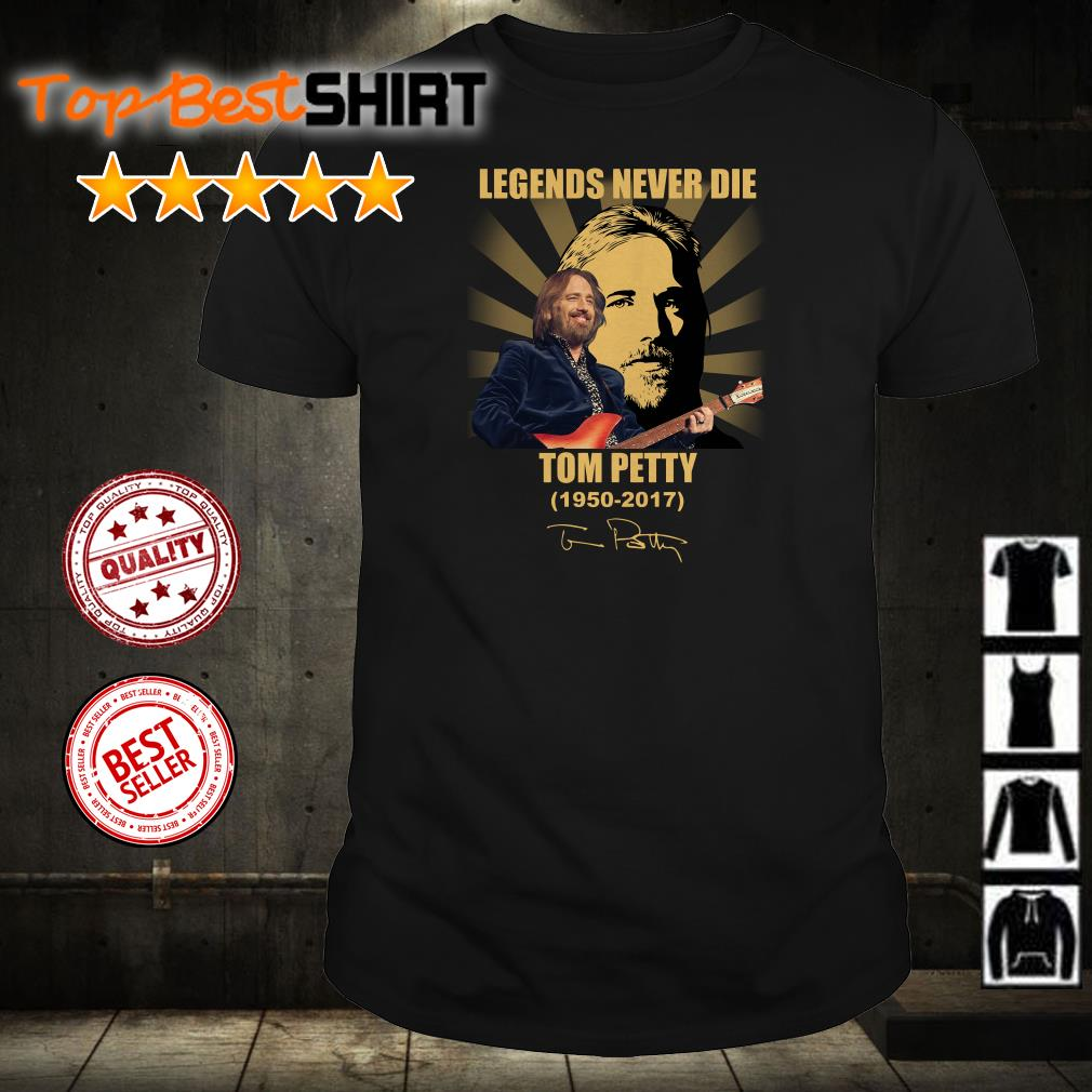 Legends never die Tom Petty 1950 2017 signature shirt