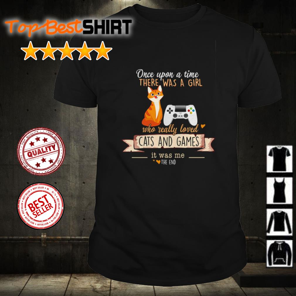 Once upon a time there was a girl who really loves cats and games shirt