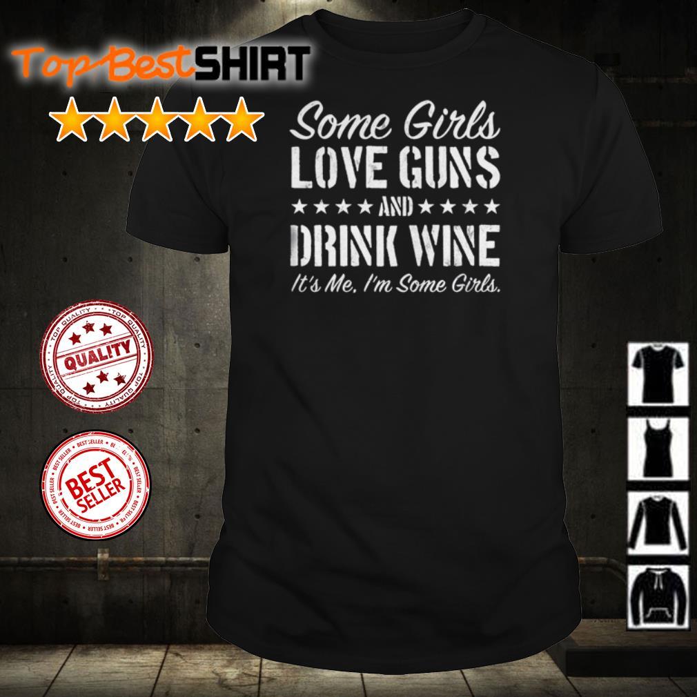 Some girls love guns and drink wine its me Im some girls shirt