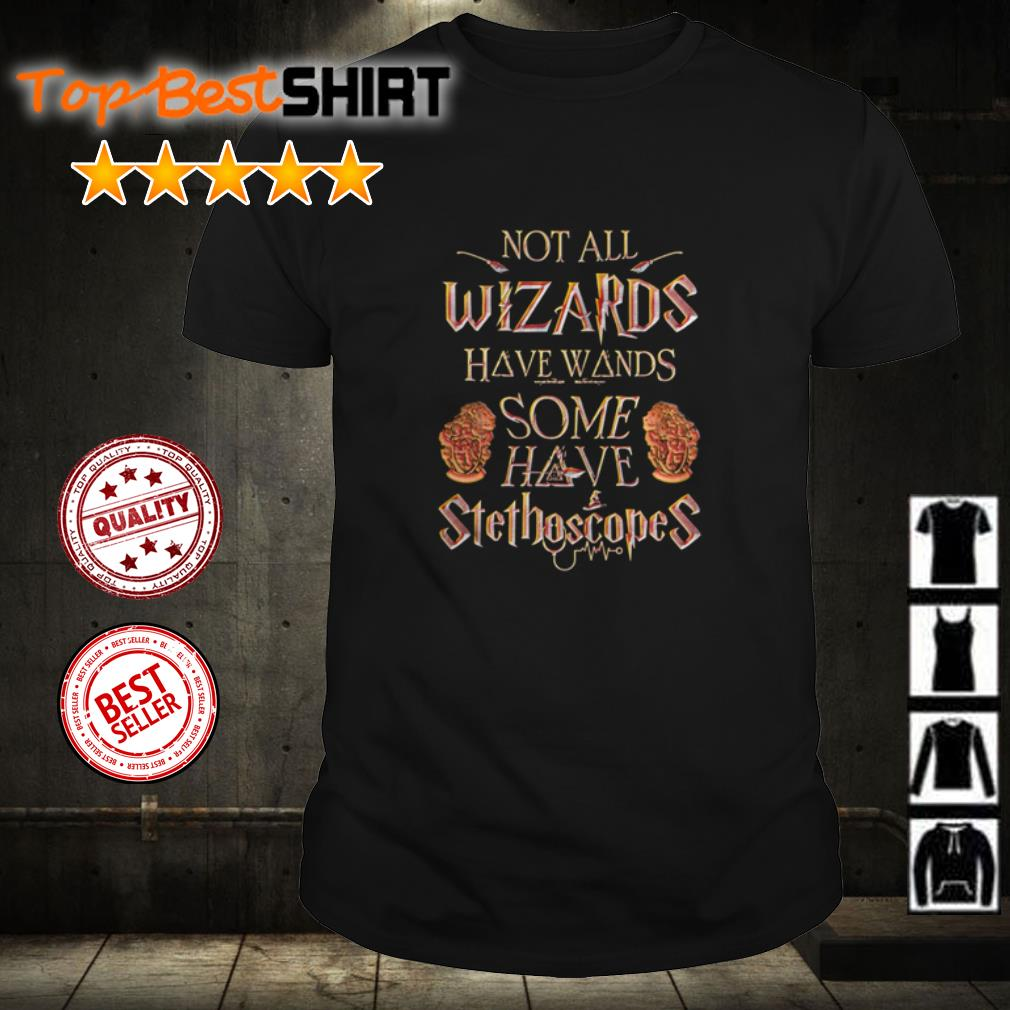 Not all Wizards have wands some have Stethoscopes shirt