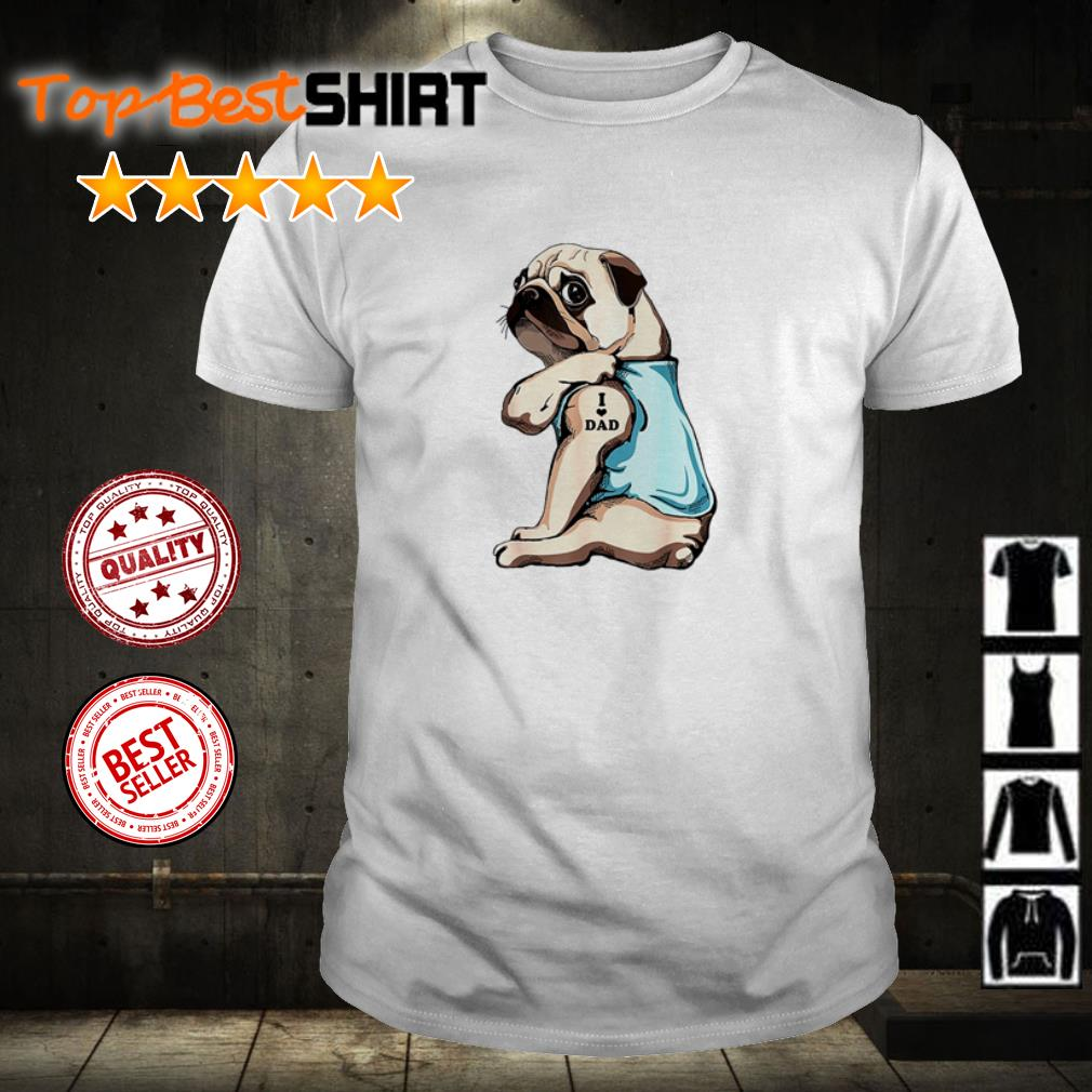 Tattoos Pug I Love Dad shirt
