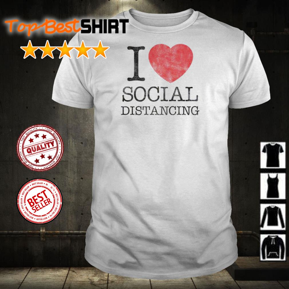 I love social distancing shirt