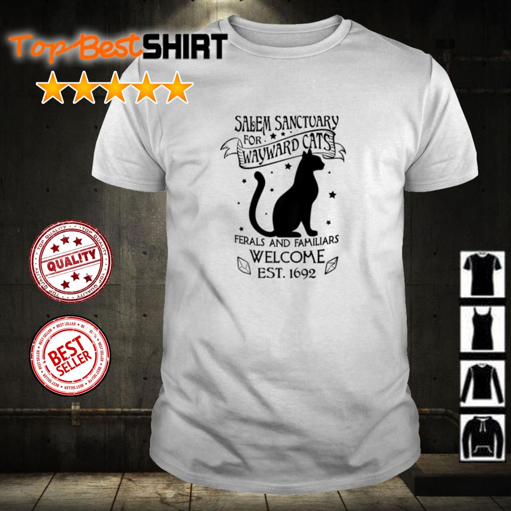 Cat salem sanctuary for wayward cats ferals and familiars welcome est 1692 shirt