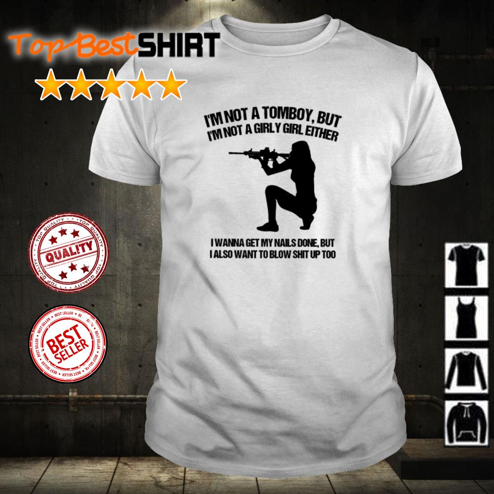 I'm not a Tomboy but I'm not a Girly girl either shirt