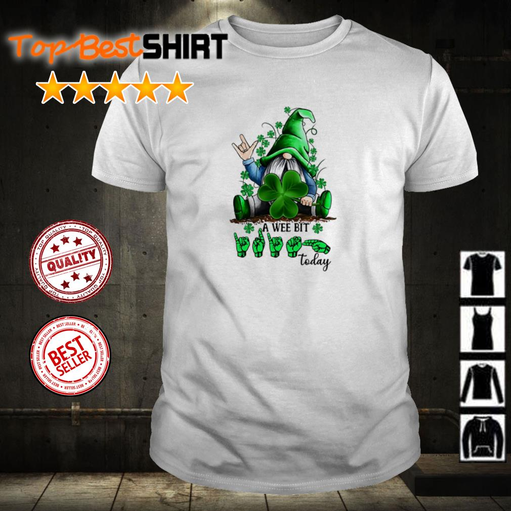 Gnome A Wee Bit today shirt