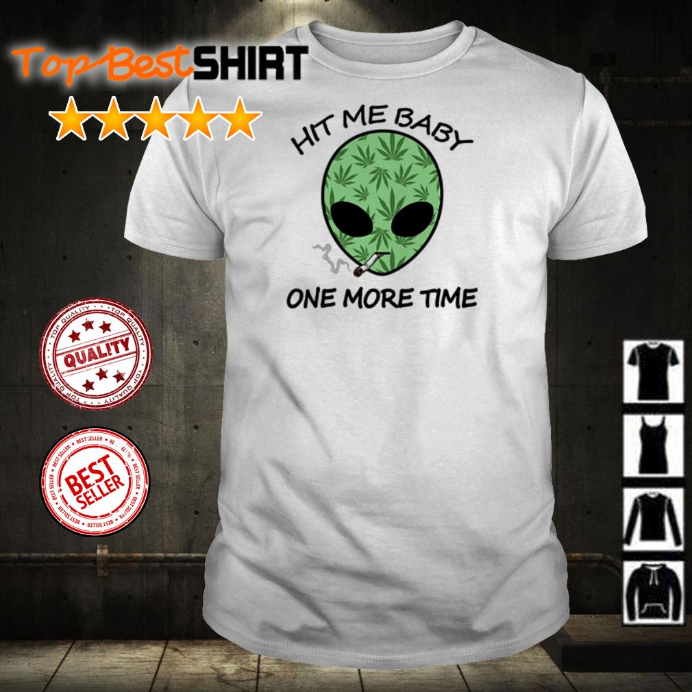 Alien smoking weed hit me baby one more time shirt