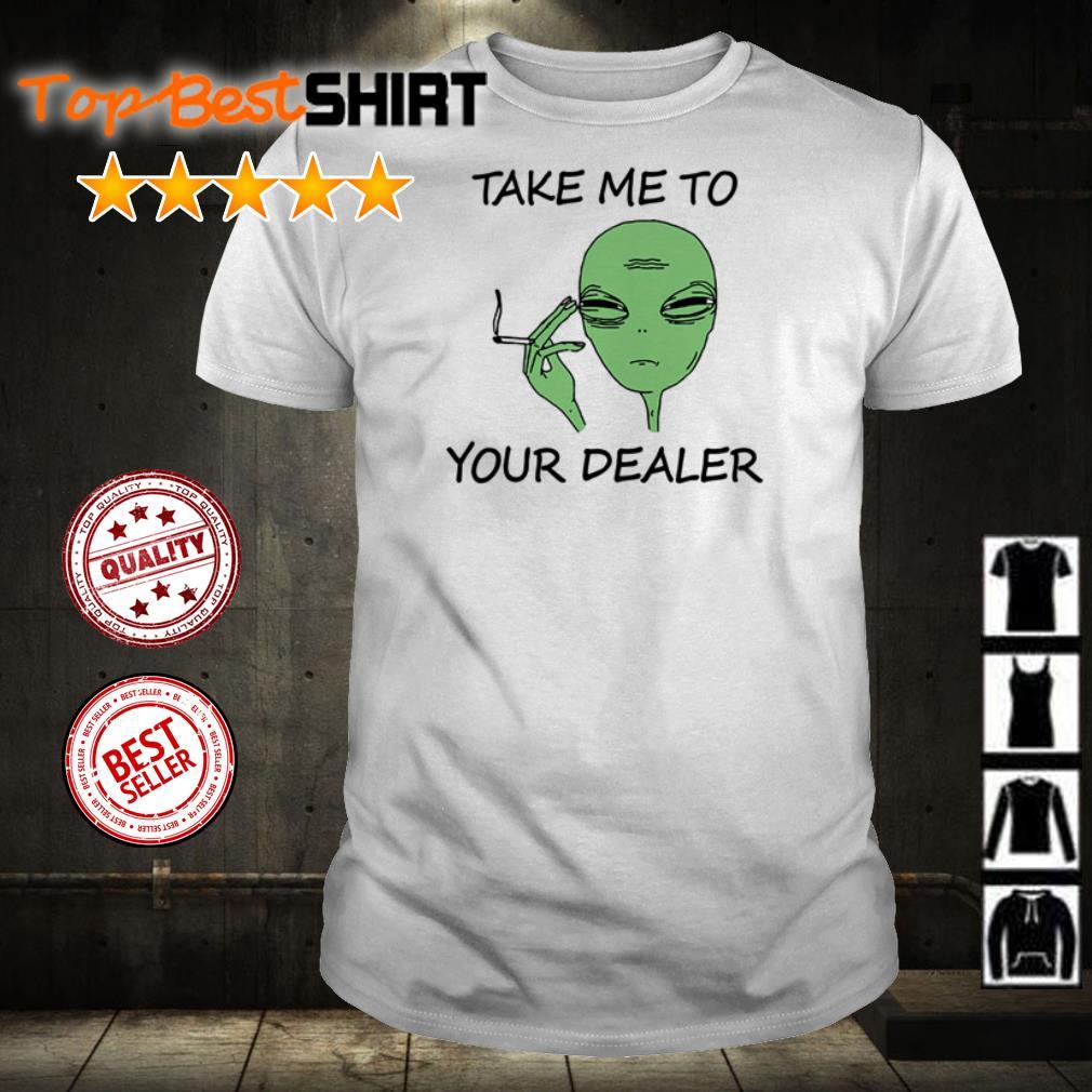 Alien smoking weed take me to your dealer shirt