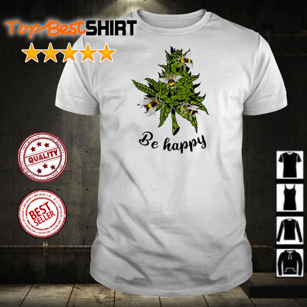 Bee love cannabis be happy shirt