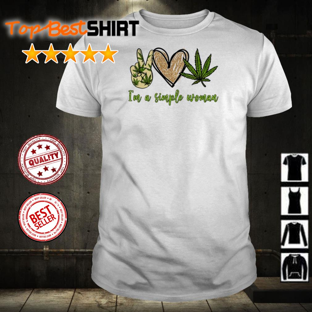 I'm a simple woman love peace and cannabis shirt