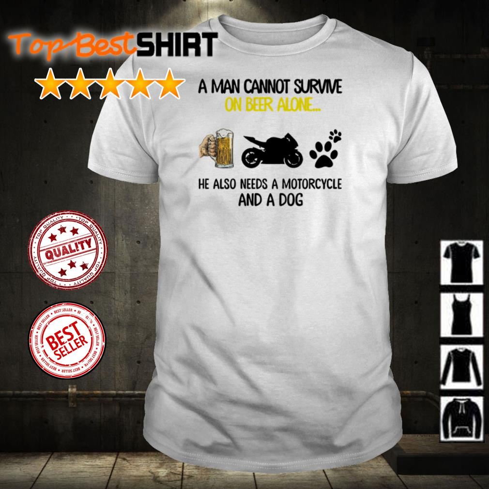 A man cannot survive on beer alone he also needs a motorcycle and a dogs shirt