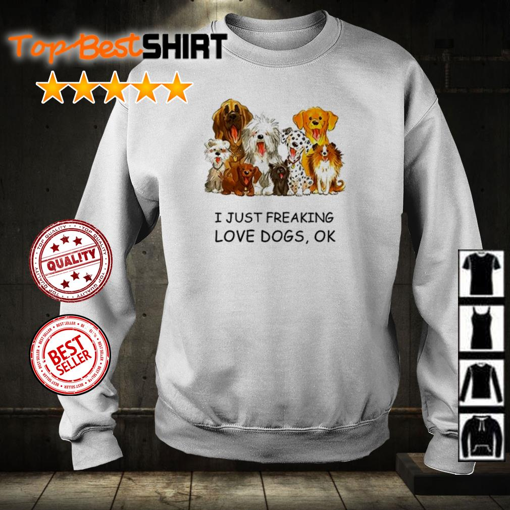 I just freaking love Dogs ok shirt