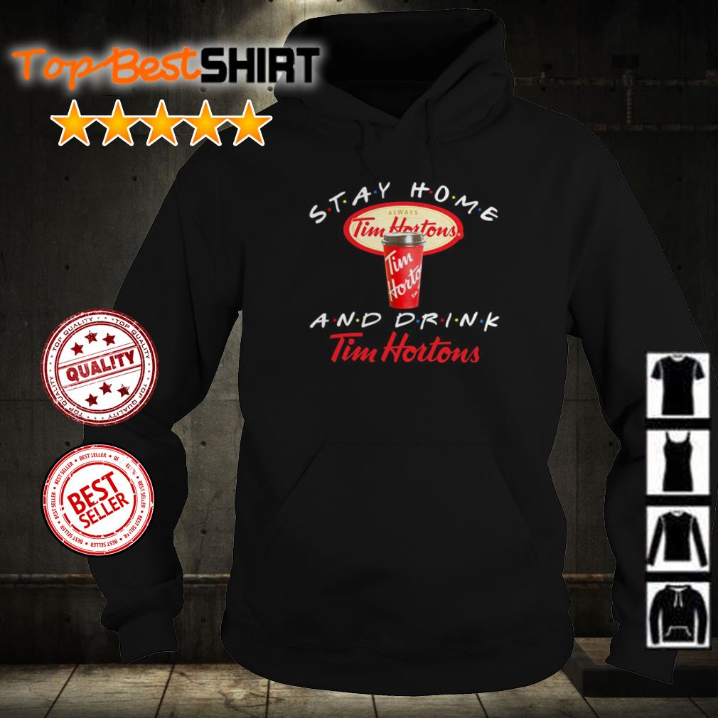 Stay home and drink Tim Hortons shirt