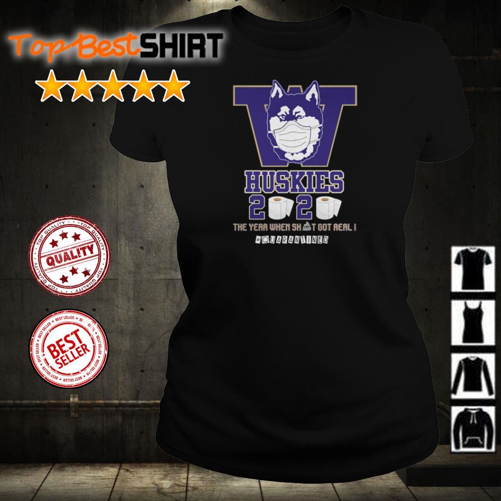 Washington Huskies 2020 the year when shit got real #quarantined shirt