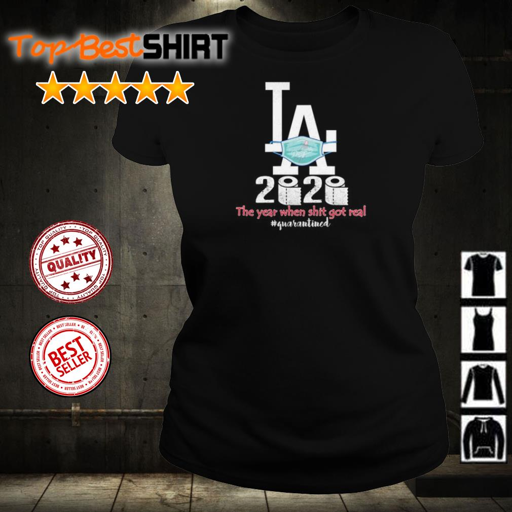 Los Angeles Dodgers 2020 the year when shit got real #quarantined shirt