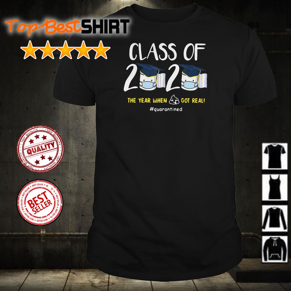 Class of 2020 the year when shit got real quarantined shirt