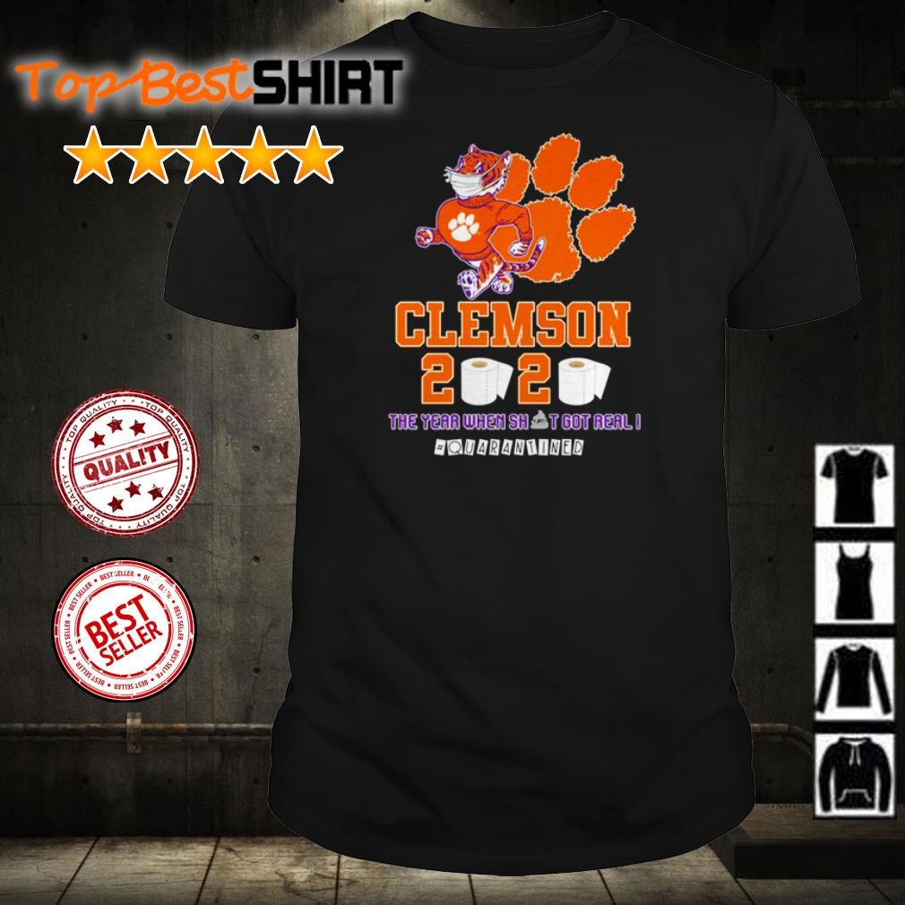 Clemson Tigers 2020 the year when shit got real #quarantined shirt