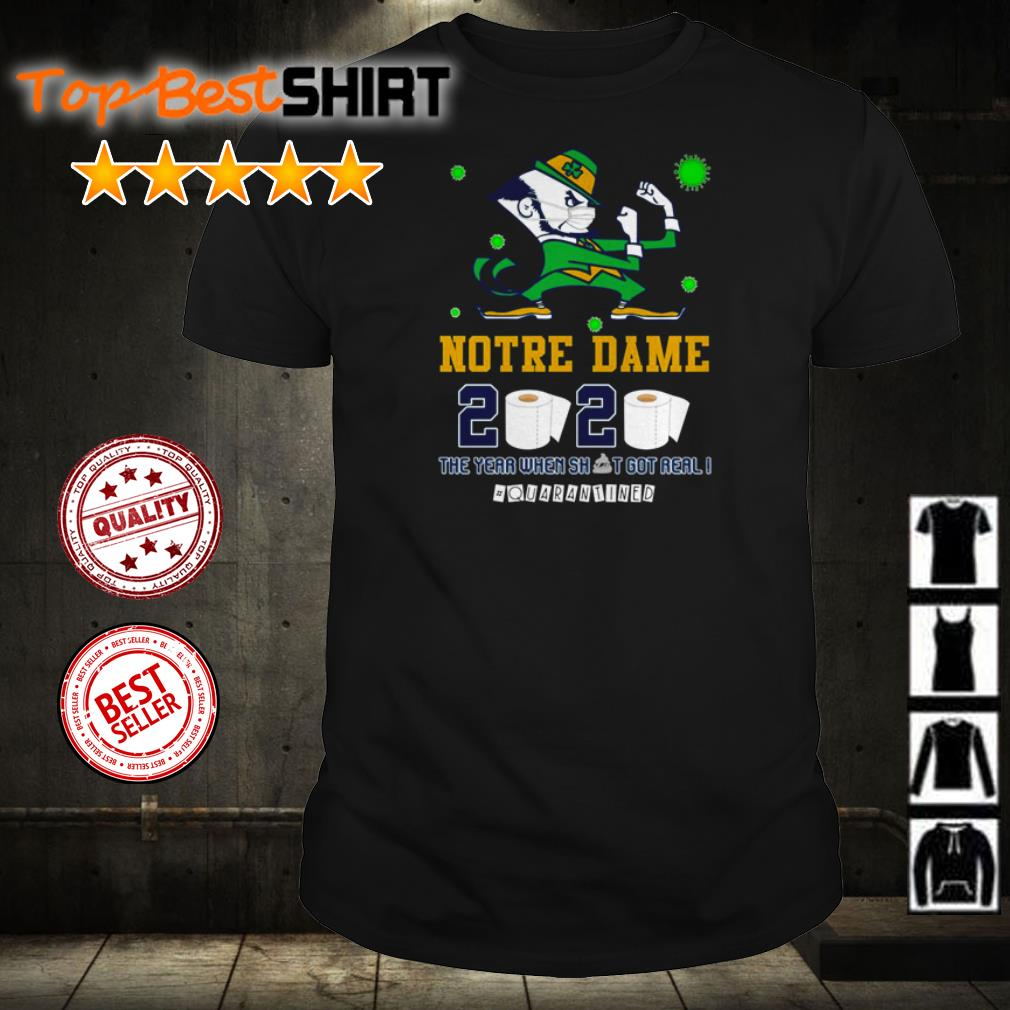 Notre Dame 2020 the year when shit got real #quarantined shirt