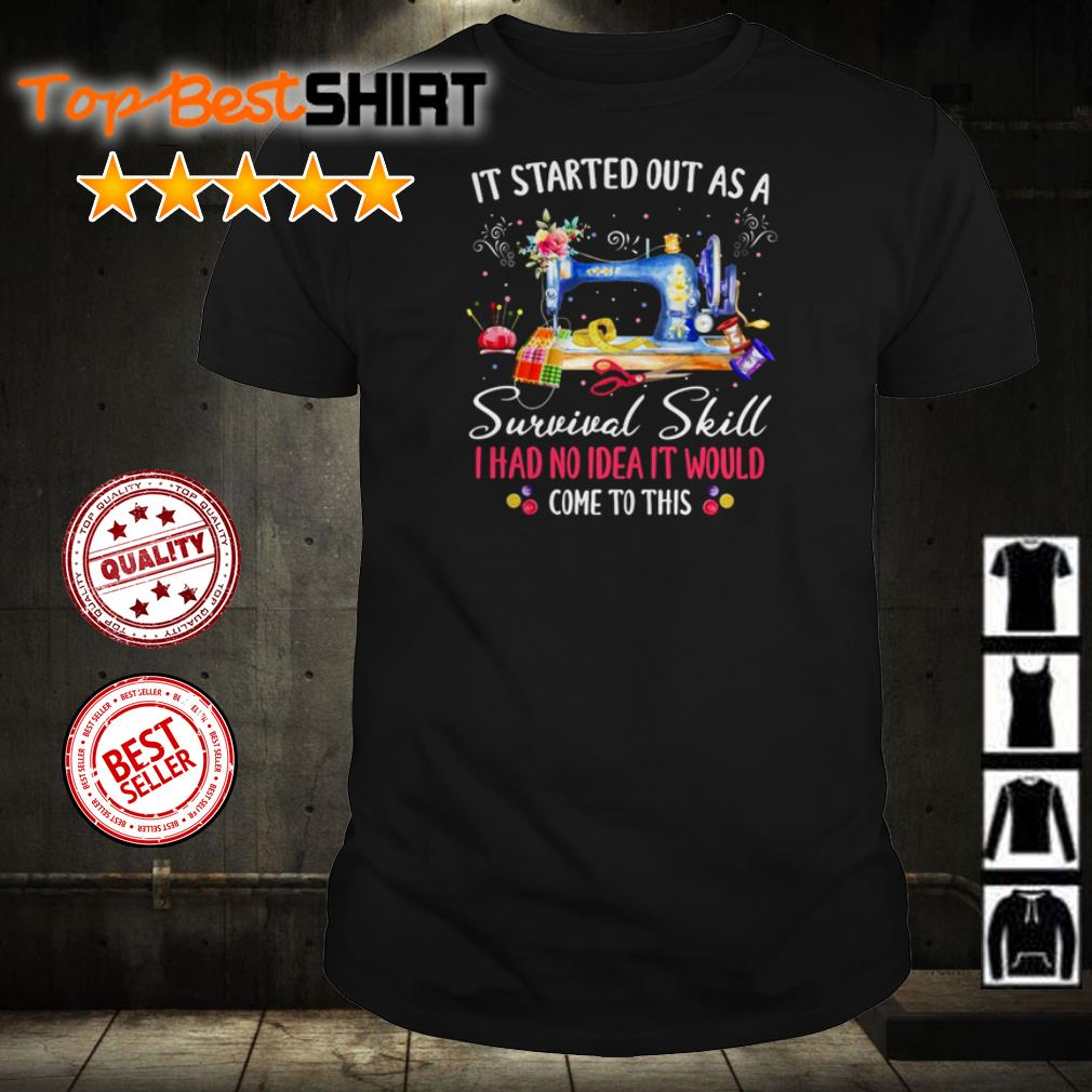 It started out as a survival skill I had no idea it would come to this shirt
