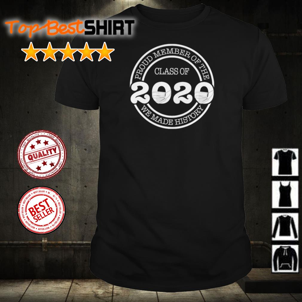 Pround Member Of The Class Of 2020 We Made History Shirt