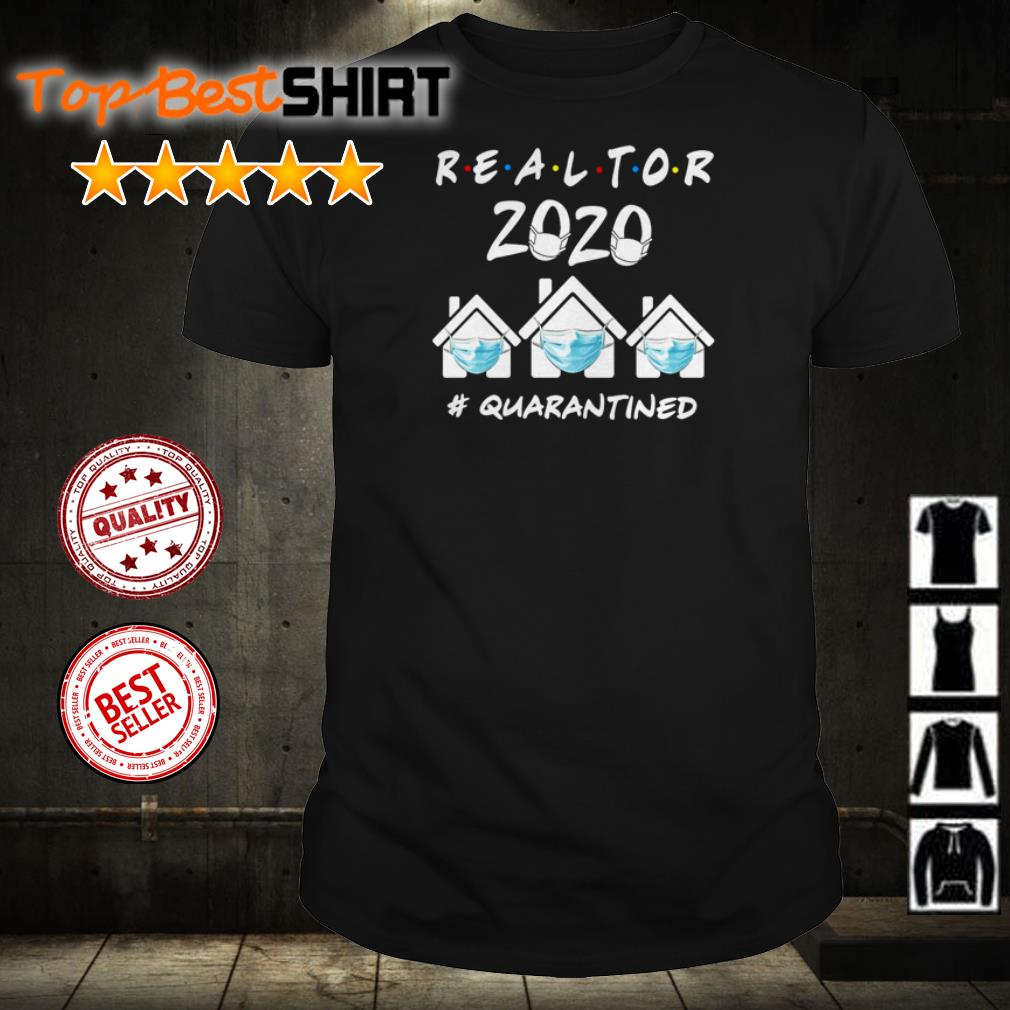 Realtor 2020 house #quarantined shirt