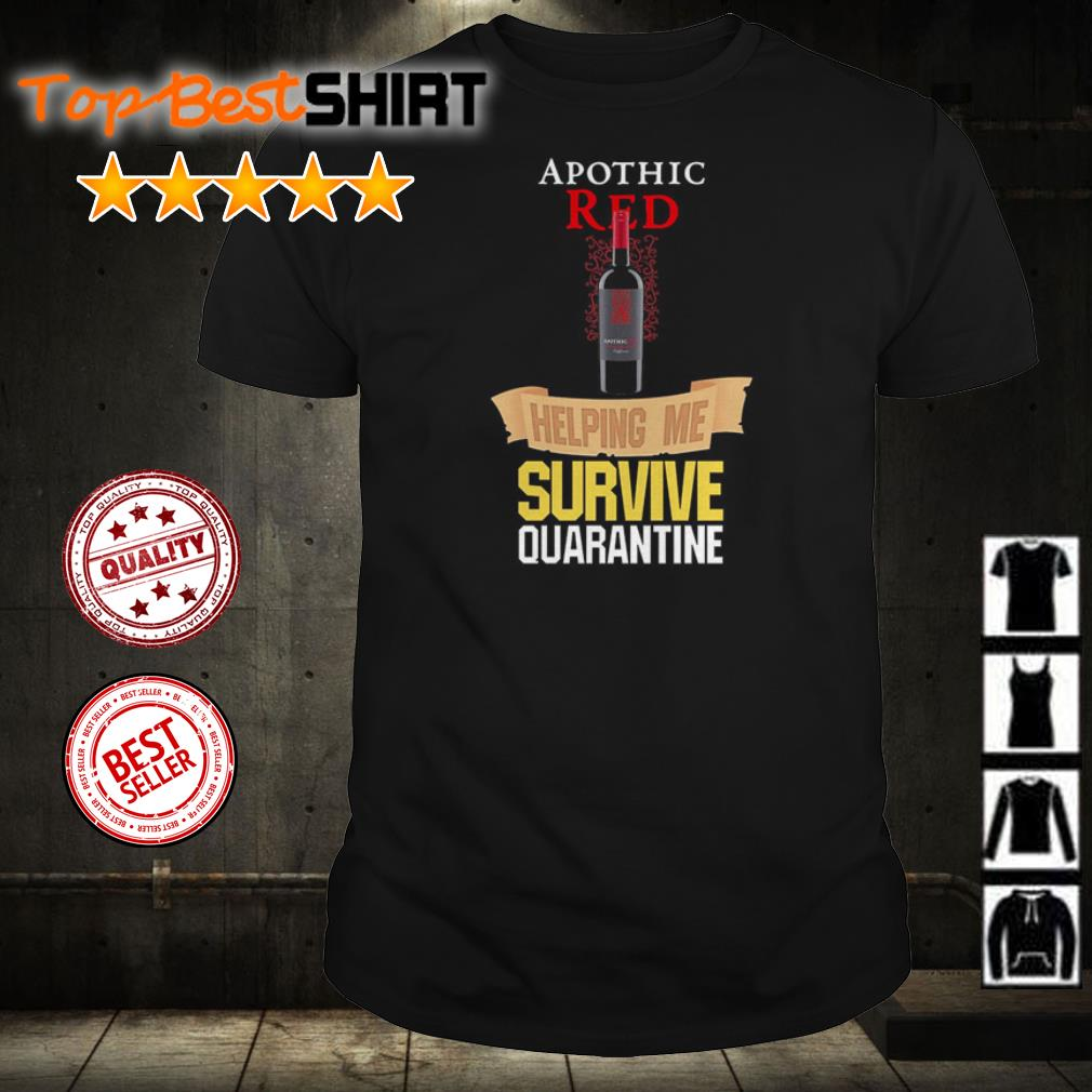 Apothic Red helping me survive quarantine shirt