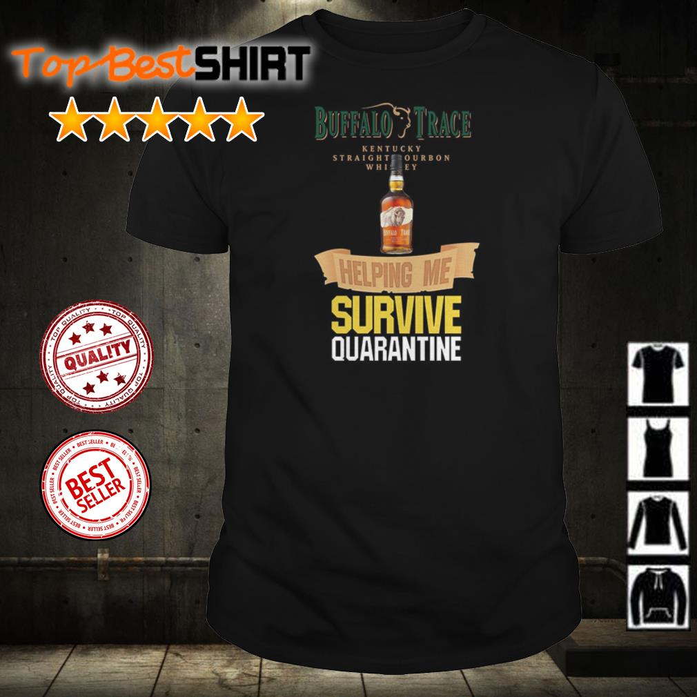 Buffalo Trace Kentucky helping me survive quarantine shirt