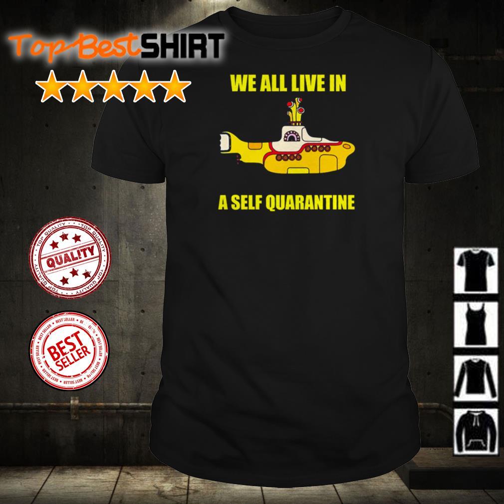 Submarine we all live in a self quarantine shirt