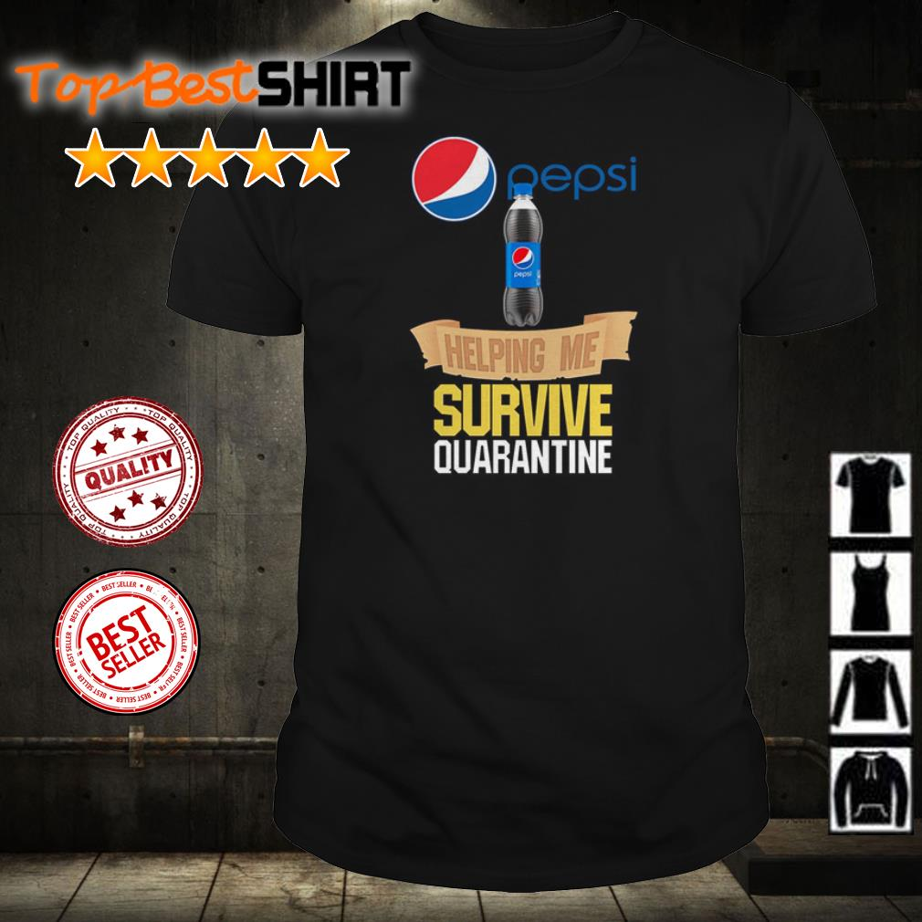 Pepsi helping me survive quarantine shirt