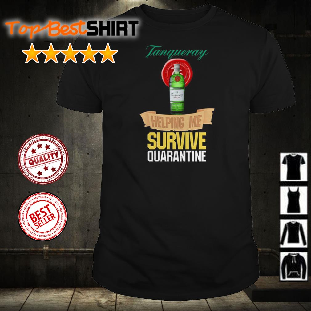 Tanqueray helping me survive quarantine shirt