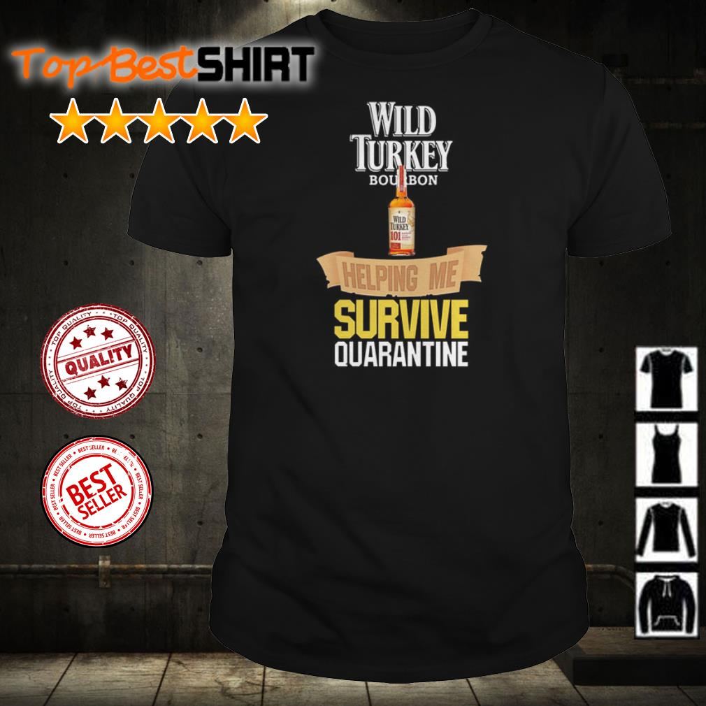 Wild Turkey helping me survive quarantine shirt